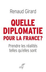 Renaud Girard - Quelle diplomatie pour la France ? - Prendre les réalités telles qu'elles sont.