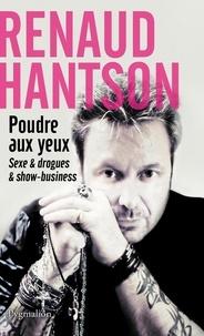 Renaud Hantson - Poudre aux yeux - Sexe et drogues et show-business.