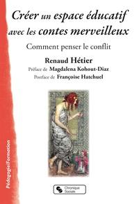 Créer un espace éducatif avec les contes merveilleux- Comment penser le conflit - Renaud Hétier |