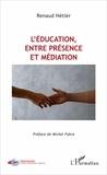 Renaud Hétier - L'éducation, entre présence et médiation.