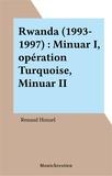 Renaud Houzel - Rwanda, 1993-1997 - MINUAR I, Opération Turquoise, MINUAR II.