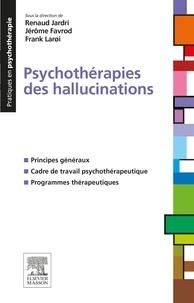 Renaud Jardri et Jérôme Favrod - Psychothérapies des hallucinations.