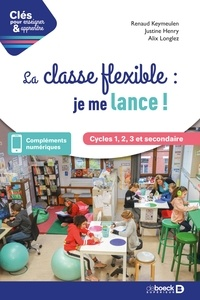 Renaud Keymeulen et Justine Henry - La classe flexible : je me lance ! - Cycles 1 2 3 et secondaire.