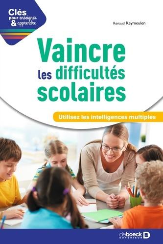 Renaud Keymeulen - Vaincre les difficultés scolaires - Utilisez les intelligences multiples.