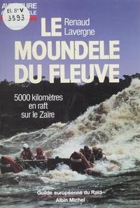 Renaud Lavergne - Le Moundele du fleuve - Cinq mille kilomètres en raft sur le Zaïre.