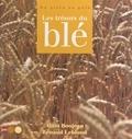 Renaud Leblond et Alain Bonjean - Les trésors du blé. - Du grain au pain.