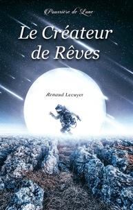 Renaud Lecuyer - Le Créateur de Rêves.