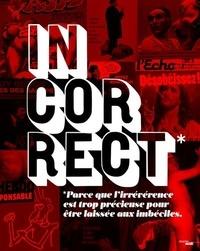 Renaud Lefebvre et Fabienne Waks - Incorrect - Parce que l'irrévérence est trop précieuse pour être laissée aux imbéciles.