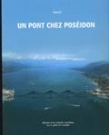 Renaud Lefebvre - Un pont chez Poséidon - Histoire d'un chantier mythique sur le golfe de Corinthe.