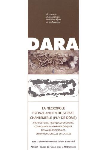 La nécropole Bronze Ancien de Gerzat, Chantemerle (Puy-de-Dôme). Architectures, pratiques funéraires, composantes anthropologiques, dynamiques spatiales, chronoculturelles et sociales