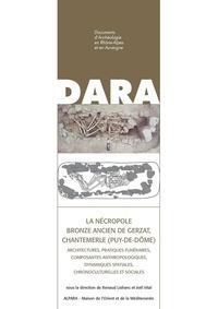 Renaud Lisfranc et Joël Vital - La nécropole Bronze Ancien de Gerzat, Chantemerle (Puy-de-Dôme) - Architectures, pratiques funéraires, composantes anthropologiques, dynamiques spatiales, chronoculturelles et sociales.