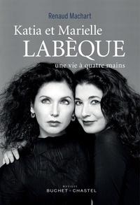 Renaud Machart - Katia et Marielle Labèque - Une vie à quatre mains.