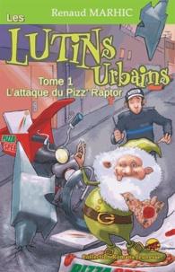 Renaud Marhic - Les lutins urbains Tome 1 : L'attaque du Pizz' raptor.