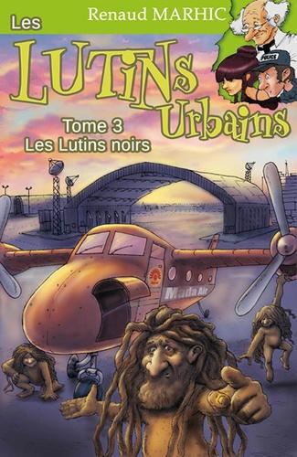 Renaud Marhic - Les lutins urbains Tome 3 : Les lutins noirs.