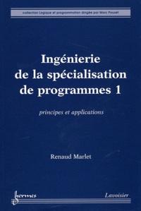 Renaud Marlet - Ingénierie de la spécialisation de programmes - Tome 1, Principes et applications.
