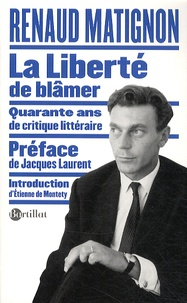 Renaud Matignon - La liberté de blâmer - Quarante ans de critique littéraire.