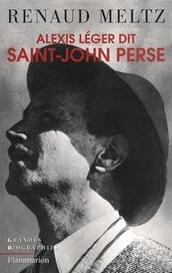 Renaud Meltz - Alexis Léger dit Saint-John Perse.