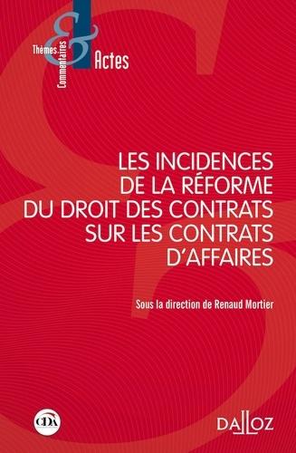 Renaud Mortier - Les incidences de la réforme du droit des contrats sur les contrats d'affaires.