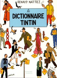 Renaud Nattiez - Le dictionnaire Tintin.
