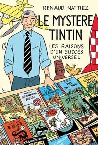 Renaud Nattiez - Le mystère Tintin - Les raisons d'un succès universel.