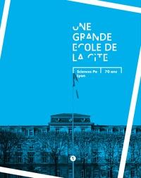 Renaud Payre - Une grande école de la cité - Sciences Po Lyon, 70 ans.
