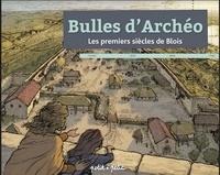 Téléchargement de livres de texte Bulles d'Archéo  - Les premiers siècles de Blois 9791095670957 DJVU CHM (Litterature Francaise)