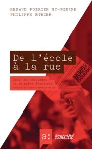 Renaud Poirier St-Pierre et Philippe Ethier - De l'école à la rue - Dans les coulisses de la grève étudiante.