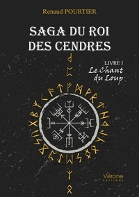 Renaud Pourtier - Saga du Roi des Cendres - Livre I : Le Chant du Loup.