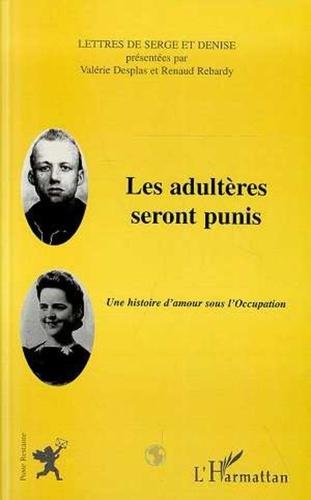 Renaud Rebardy et Valérie Desplas - Les adultères seront punis - Une histoire d'amour sous l'Occupation.