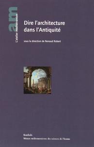 Renaud Robert - Dire l'architecture dans l'Antiquité.