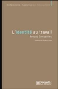 Renaud Sainsaulieu - L'identité au travail - Les effets culturels de l'organisation.