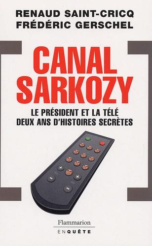 Renaud Saint-Cricq et Frédéric Gerschel - Canal Sarkozy - Le président et la télévision deux ans d'histoires secrètes.