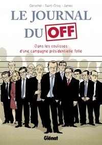Renaud Saint-Cricq et Frédéric Gerschel - Le Journal du Off - Dans les coulisses de la campagne présidentielle.