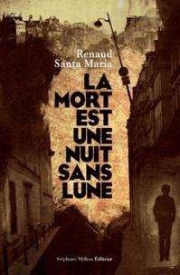 Renaud Santa Maria - La mort est une nuit sans lune.
