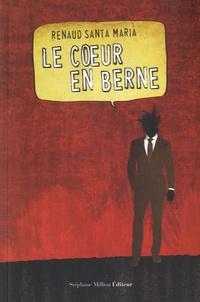 Renaud Santa Maria - Le coeur en berne - Suivi de Calicots lunaires.
