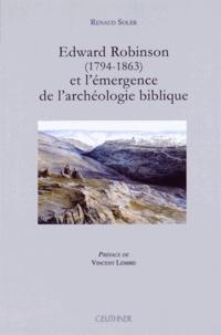 Renaud Soler - Edward Robinson (1794-1863) et l'émergence de l'archéologie biblique.