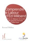 Renaud Thillaye - Comprendre le Labour d'Ed Miliband - Pour un dialogue renouvelé des gauches française et britannique.