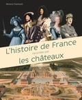 Renaud Thomazo - L'Histoire de France racontée par les châteaux.