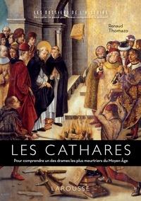 Renaud Thomazo - Les Cathares - Pour comprendre un des drames les plus meurtriers du Moyen Age.