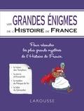Renaud Thomazo - Les Grandes énigmes de l'Histoire de France.