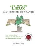 Renaud Thomazo - Les hauts lieux de l'histoire de France.