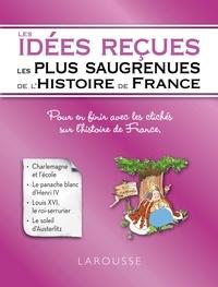 Renaud Thomazo - Les idées reçues les plus saugrenues de l'Histoire de France.