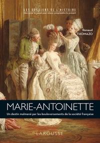 Renaud Thomazo - Marie-Antoinette - Un destin malmené par les bouleversements de la société française.
