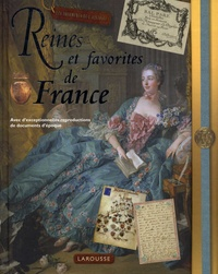 Renaud Thomazo et Delphine Godard - Reines et favorites de France - Avec d'exceptionnelles reproductions de documents d'époque.