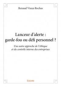 Renaud Vieux-Rochas - Lanceur d'alerte - Garde-fou ou défi personnel ?.
