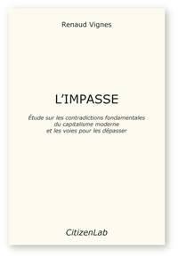 Renaud Vignes - L'impasse - Etude sur les contradictions fondamentales du capitalisme moderne et les voies pour les dépasser.