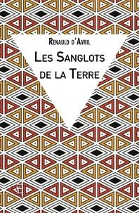 Renauld D'avril - Les Sanglots de la Terre.