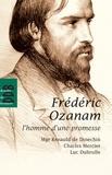Renauld de Dinechin et Charles Mercier - Fréderic Ozanam, l'homme d'une promesse.