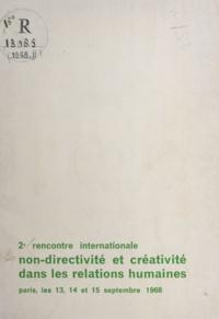 Rencontre internationale non d - Deuxième rencontre internationale non directivité et créativité dans les relations humaines - Paris, les 13, 14 et 15 septembre 1968.