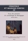 Brigitte Colas et Hervé Mouillebouche - Chastels et maisons fortes en Bourgogne N° 4 : Actes des journées de castellologie de Bourgogne (2010-2012).